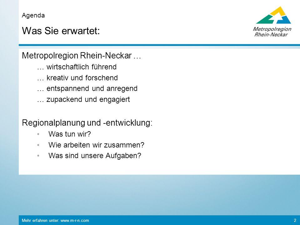 Mehr erfahren unter: www.m-r-n.com 2 Was Sie erwartet: Agenda Metropolregion Rhein-Neckar … … wirtschaftlich führend … kreativ und forschend … entspan