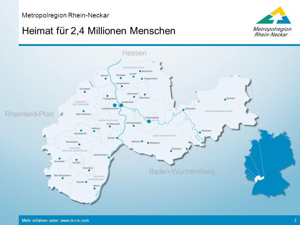 Mehr erfahren unter: www.m-r-n.com 3 Heimat für 2,4 Millionen Menschen Metropolregion Rhein-Neckar