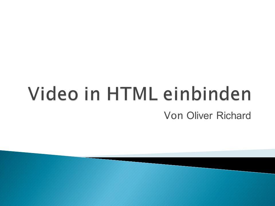 Video aussuchen Video Tag Video Pfad angeben Höhe, Breite angeben Optional Buttons für play und pause, definiert mit einer ID