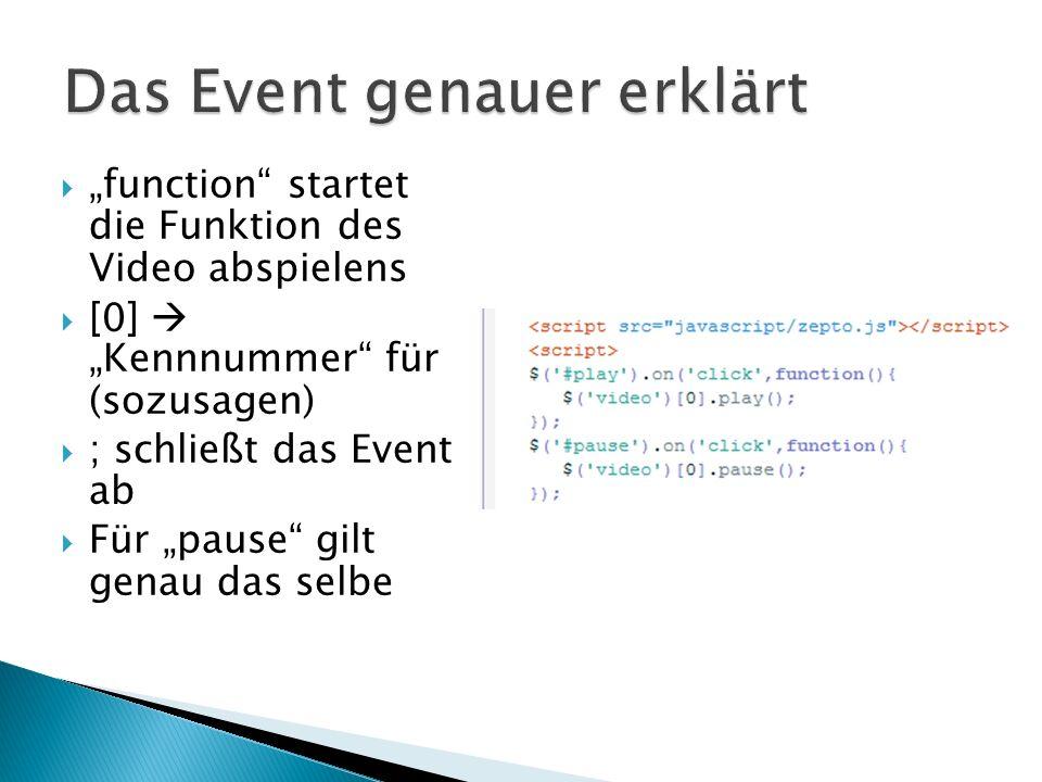function startet die Funktion des Video abspielens [0] Kennnummer für (sozusagen) ; schließt das Event ab Für pause gilt genau das selbe