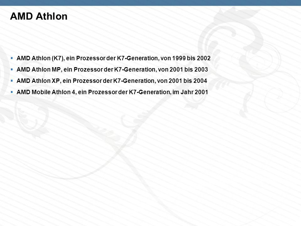 AMD Athlon (K7), ein Prozessor der K7-Generation, von 1999 bis 2002 AMD Athlon MP, ein Prozessor der K7-Generation, von 2001 bis 2003 AMD Athlon XP, e