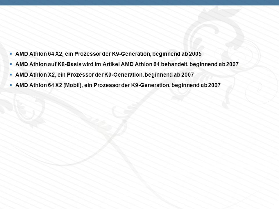 AMD Athlon 64 X2, ein Prozessor der K9-Generation, beginnend ab 2005 AMD Athlon auf K8-Basis wird im Artikel AMD Athlon 64 behandelt, beginnend ab 200