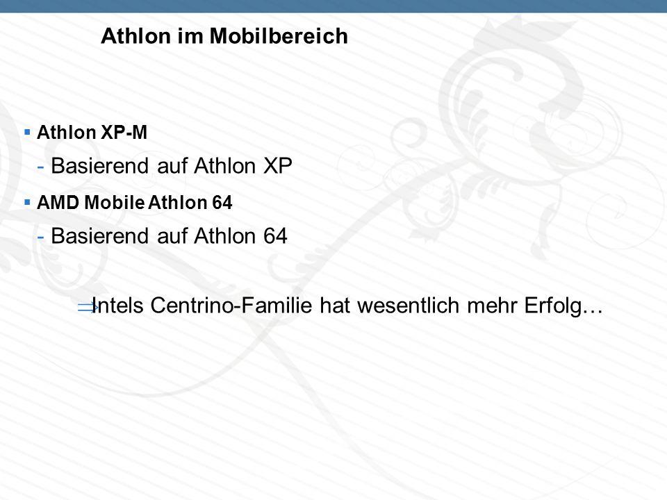 Athlon im Mobilbereich Athlon XP-M -Basierend auf Athlon XP AMD Mobile Athlon 64 -Basierend auf Athlon 64 Intels Centrino-Familie hat wesentlich mehr Erfolg…