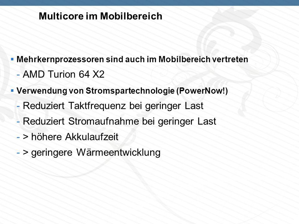 Multicore im Mobilbereich Mehrkernprozessoren sind auch im Mobilbereich vertreten -AMD Turion 64 X2 Verwendung von Stromspartechnologie (PowerNow!) -R