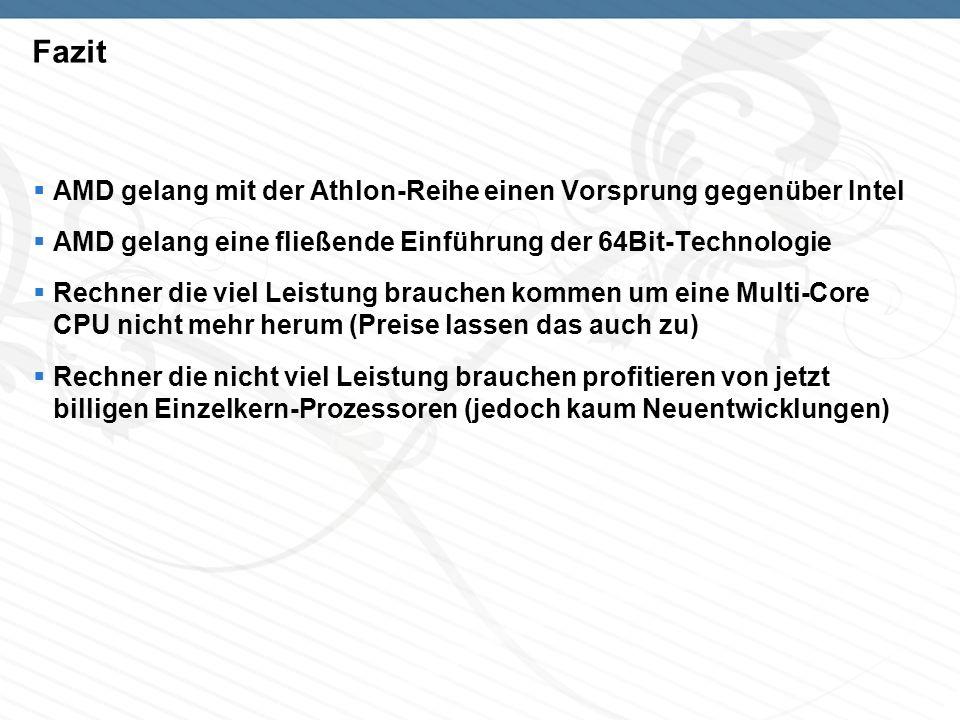 AMD gelang mit der Athlon-Reihe einen Vorsprung gegenüber Intel AMD gelang eine fließende Einführung der 64Bit-Technologie Rechner die viel Leistung b