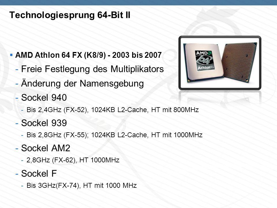 Technologiesprung 64-Bit II AMD Athlon 64 FX (K8/9) - 2003 bis 2007 -Freie Festlegung des Multiplikators -Änderung der Namensgebung -Sockel 940 -Bis 2