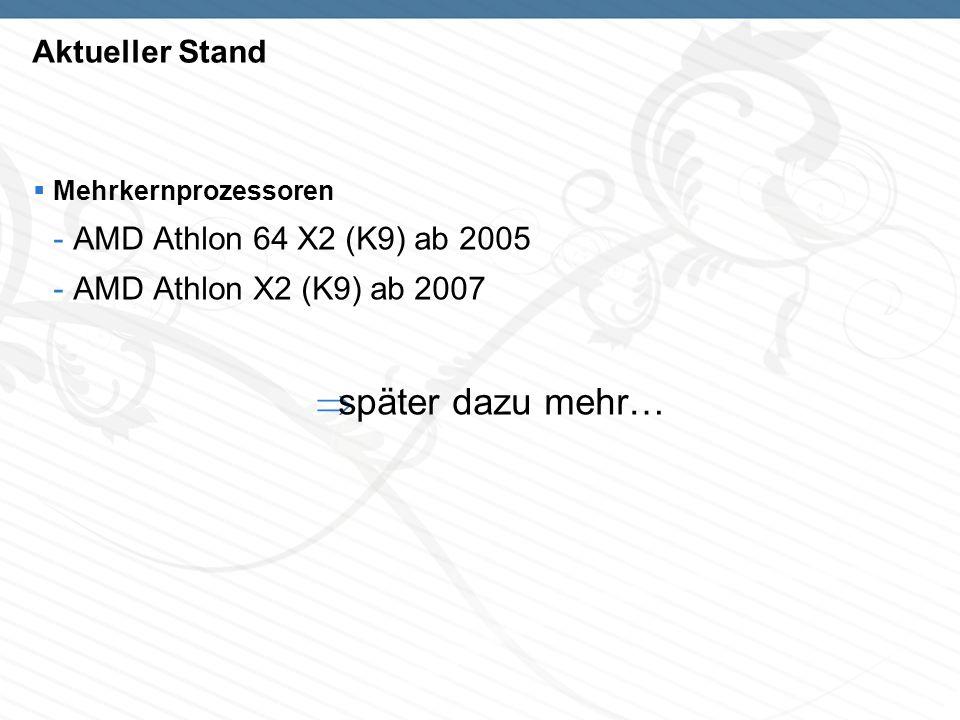 Aktueller Stand Mehrkernprozessoren -AMD Athlon 64 X2 (K9) ab 2005 -AMD Athlon X2 (K9) ab 2007 später dazu mehr…