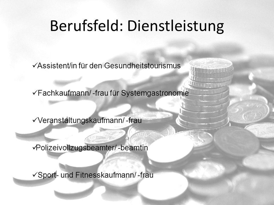 Berufsfeld: Dienstleistung Assistent/in für den Gesundheitstourismus Fachkaufmann/ -frau für Systemgastronomie Veranstaltungskaufmann/ -frau Polizeivollzugsbeamter/ -beamtin Sport- und Fitnesskaufmann/ -frau