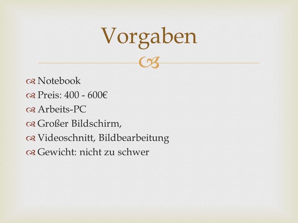 Notebook Preis: 400 - 600 Arbeits-PC Großer Bildschirm, Videoschnitt, Bildbearbeitung Gewicht: nicht zu schwer Vorgaben