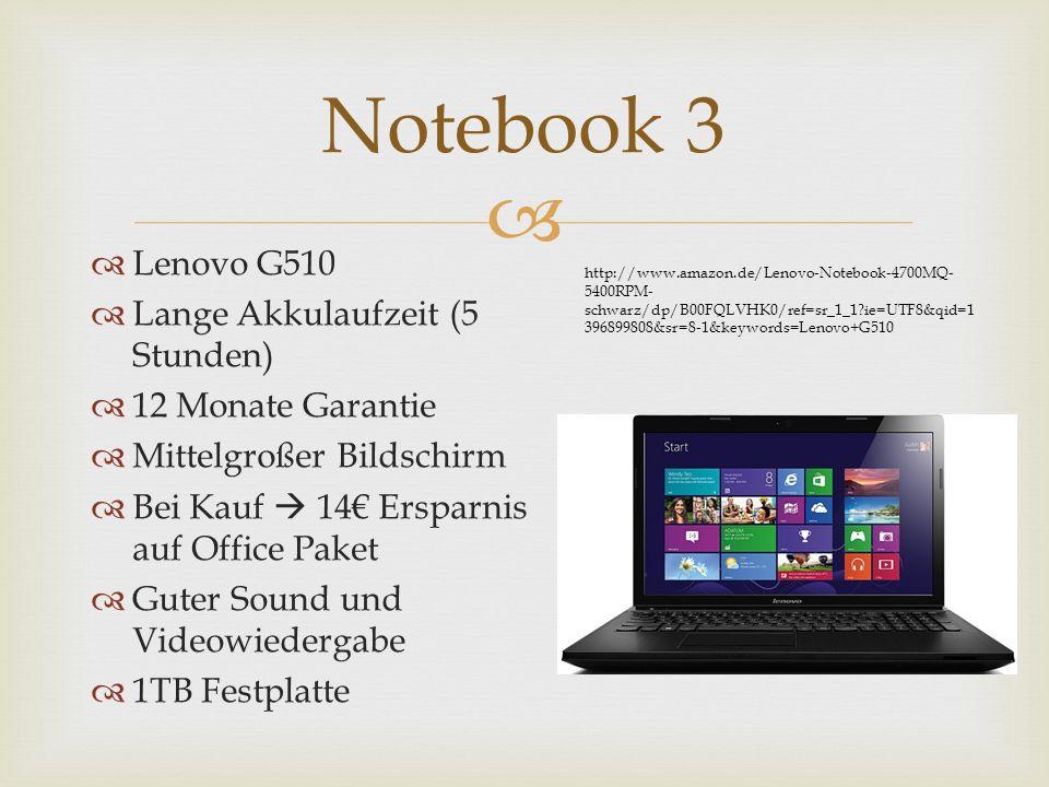 Lenovo G510 Lange Akkulaufzeit (5 Stunden) 12 Monate Garantie Mittelgroßer Bildschirm Bei Kauf 14 Ersparnis auf Office Paket Guter Sound und Videowiedergabe 1TB Festplatte Notebook 3 http://www.amazon.de/Lenovo-Notebook-4700MQ- 5400RPM- schwarz/dp/B00FQLVHK0/ref=sr_1_1 ie=UTF8&qid=1 396899808&sr=8-1&keywords=Lenovo+G510