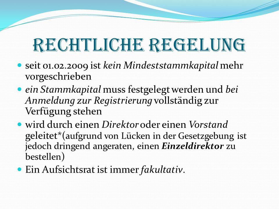 Rechtliche Regelung seit 01.02.2009 ist kein Mindeststammkapital mehr vorgeschrieben ein Stammkapital muss festgelegt werden und bei Anmeldung zur Reg