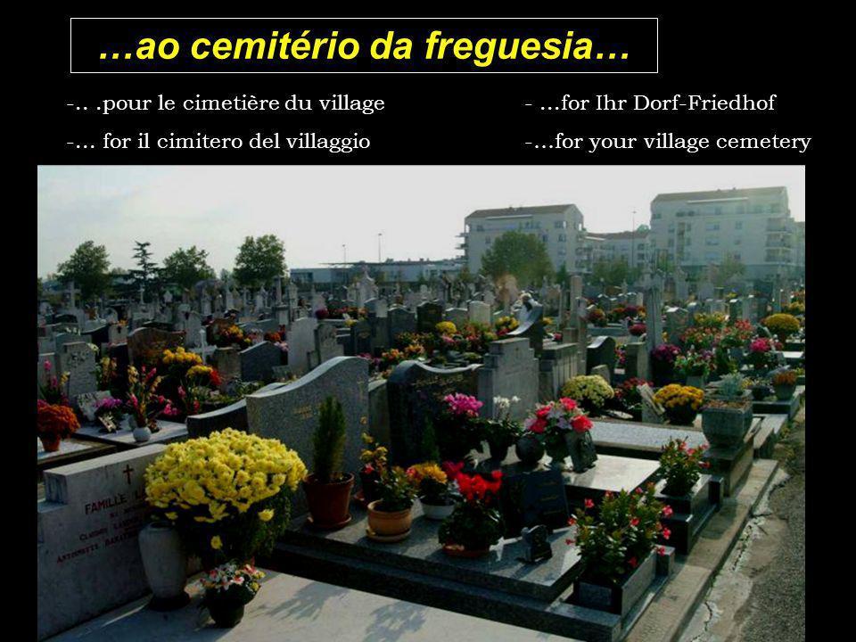 …ao cemitério da freguesia… -...pour le cimetière du village -...