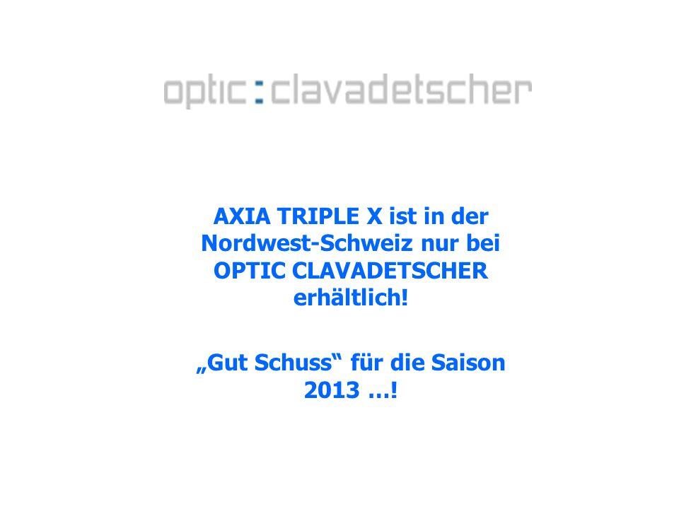 AXIA TRIPLE X ist in der Nordwest-Schweiz nur bei OPTIC CLAVADETSCHER erhältlich! Gut Schuss für die Saison 2013 …!