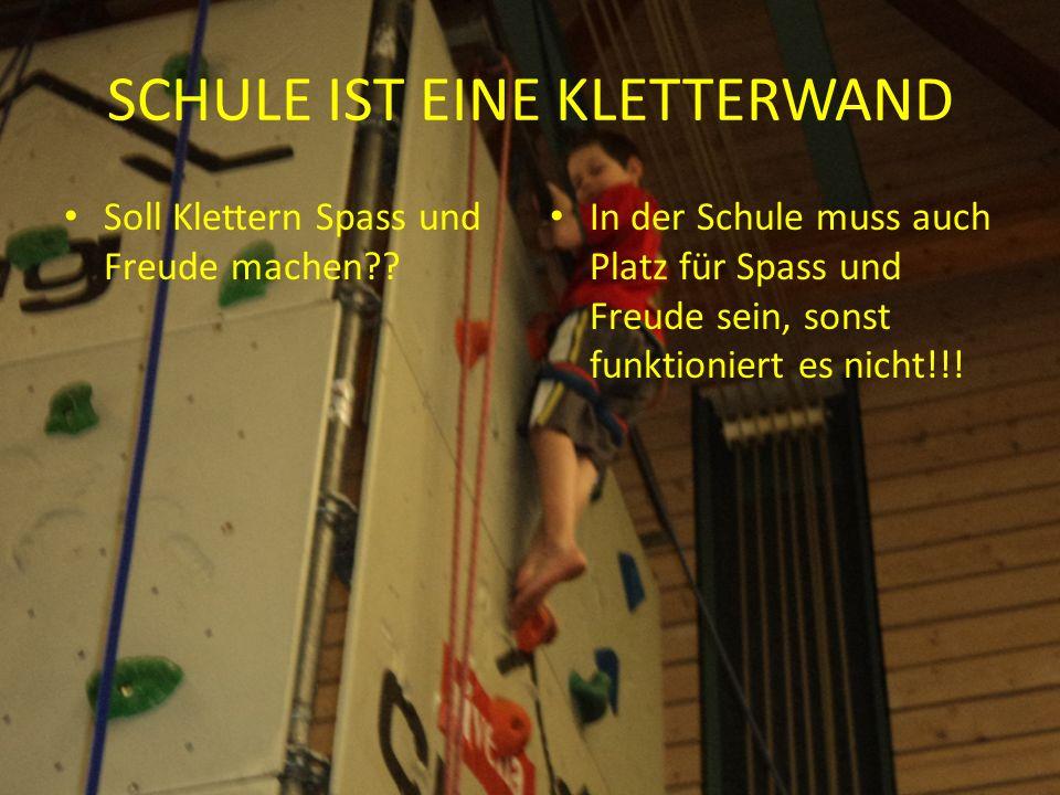 SCHULE IST EINE KLETTERWAND Soll Klettern Spass und Freude machen .