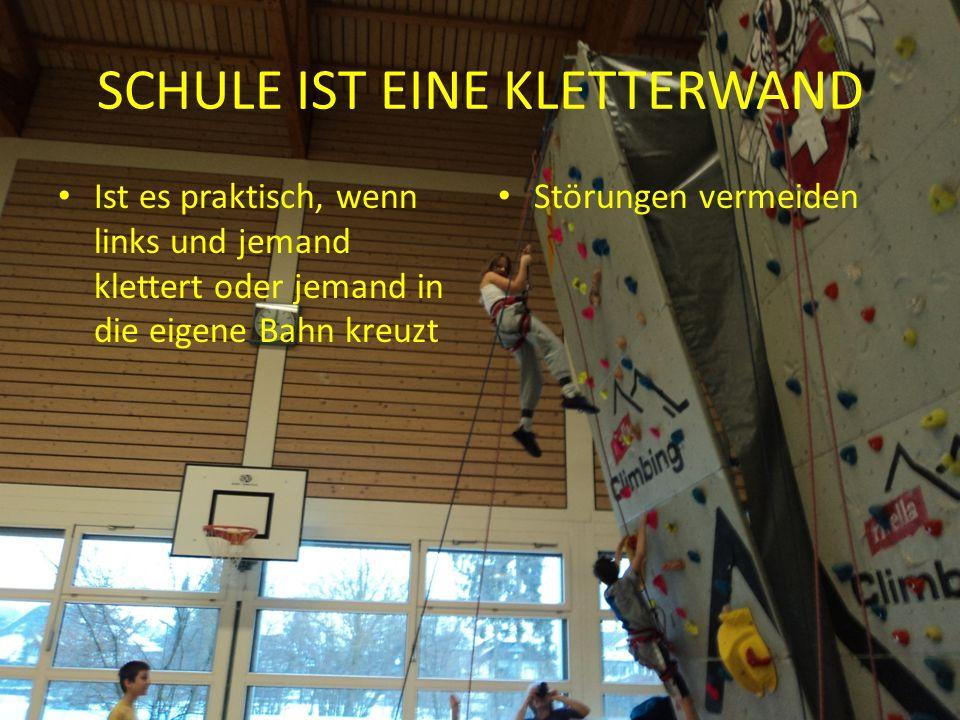 SCHULE IST EINE KLETTERWAND Ist es praktisch, wenn links und jemand klettert oder jemand in die eigene Bahn kreuzt Störungen vermeiden