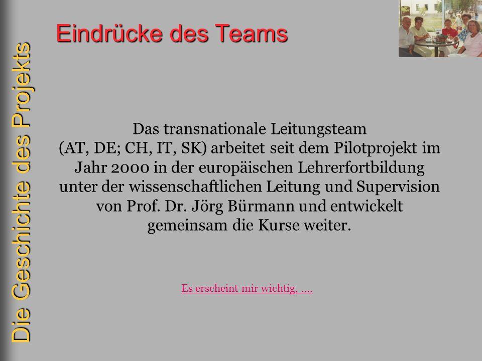 Eindrücke des Teams Das transnationale Leitungsteam (AT, DE; CH, IT, SK) arbeitet seit dem Pilotprojekt im Jahr 2000 in der europäischen Lehrerfortbil