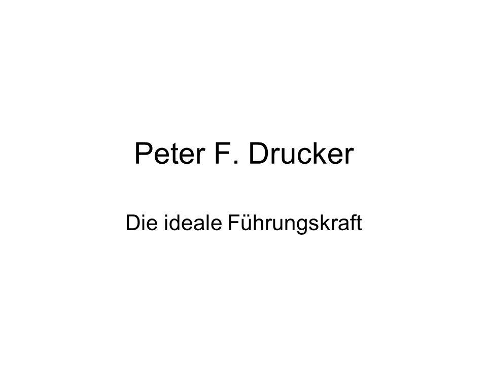 Peter F. Drucker Die ideale Führungskraft