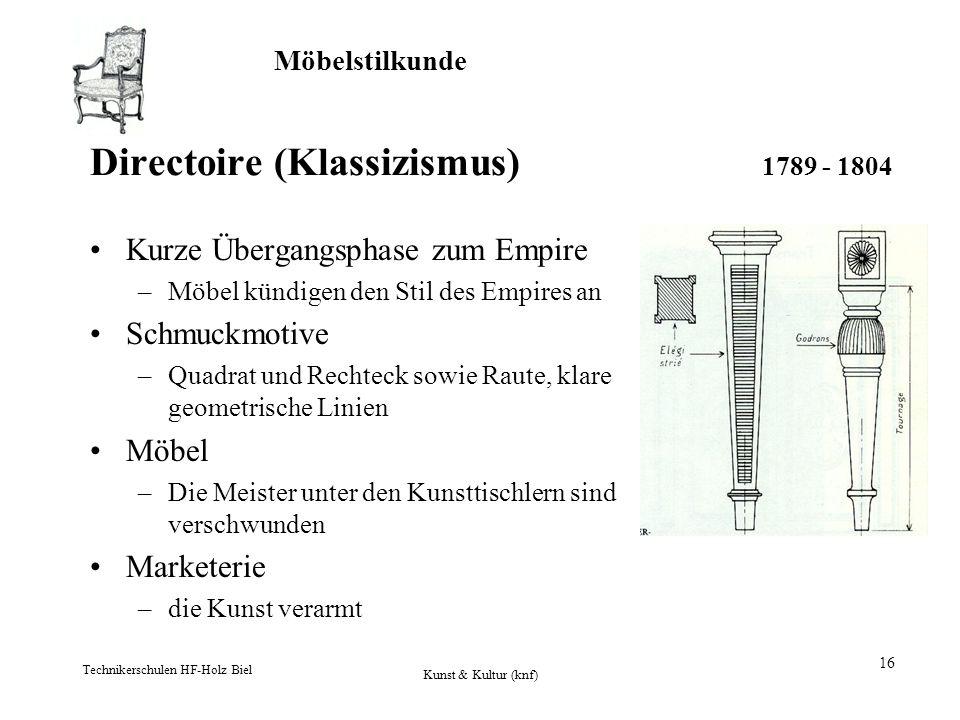Möbelstilkunde Technikerschulen HF-Holz Biel Kunst & Kultur (knf) 16 Directoire (Klassizismus) 1789 - 1804 Kurze Übergangsphase zum Empire –Möbel künd