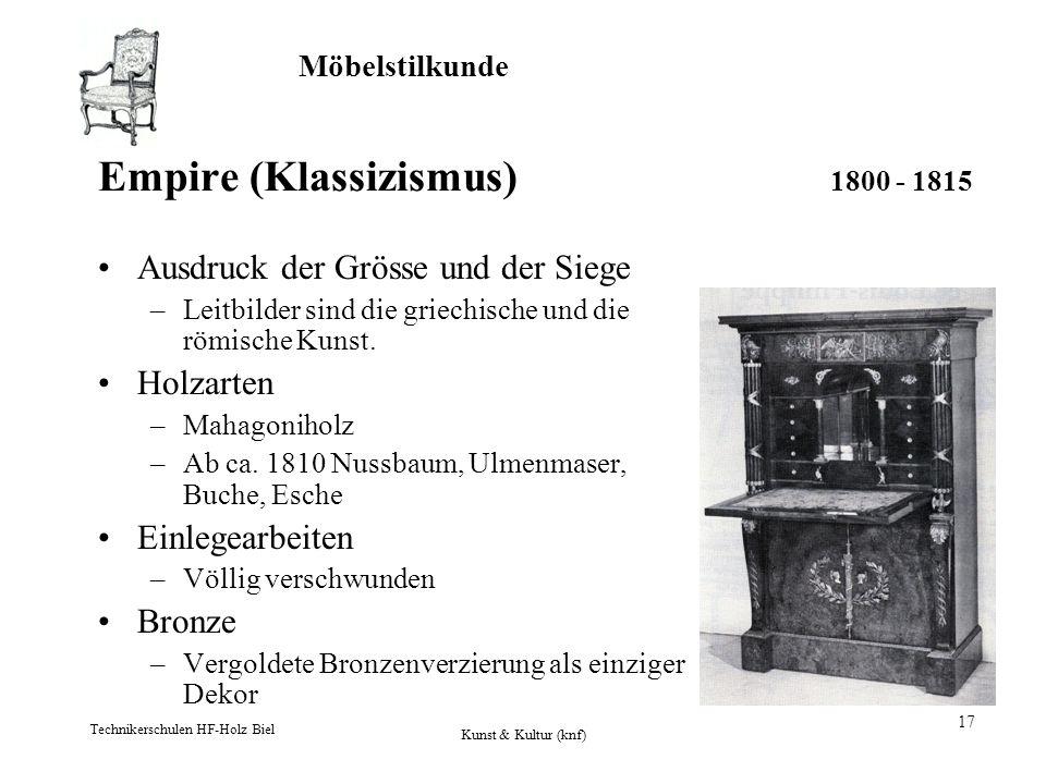 Möbelstilkunde Technikerschulen HF-Holz Biel Kunst & Kultur (knf) 17 Empire (Klassizismus) 1800 - 1815 Ausdruck der Grösse und der Siege –Leitbilder s