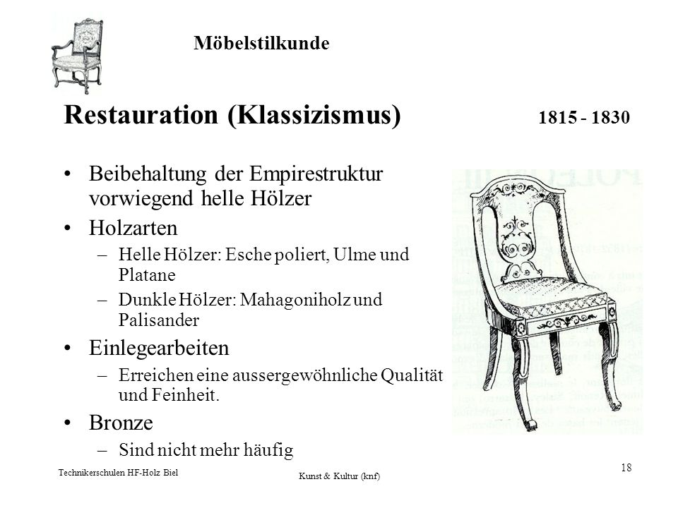 Möbelstilkunde Technikerschulen HF-Holz Biel Kunst & Kultur (knf) 18 Restauration (Klassizismus) 1815 - 1830 Beibehaltung der Empirestruktur vorwiegen
