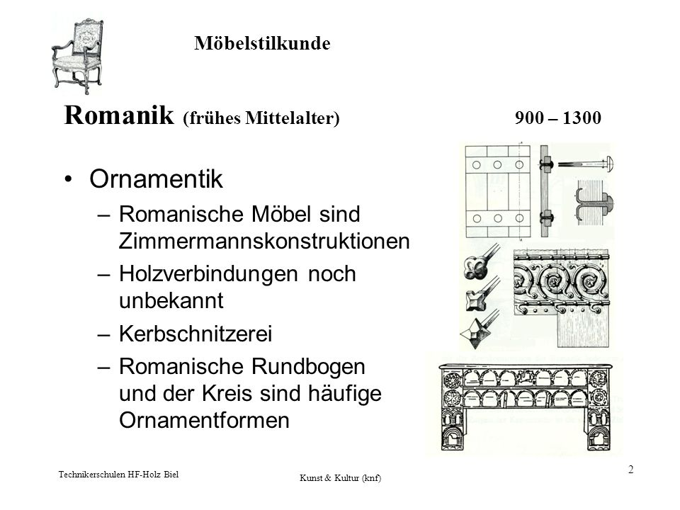 Möbelstilkunde Technikerschulen HF-Holz Biel Kunst & Kultur (knf) 2 Romanik (frühes Mittelalter) 900 – 1300 Ornamentik –Romanische Möbel sind Zimmerma