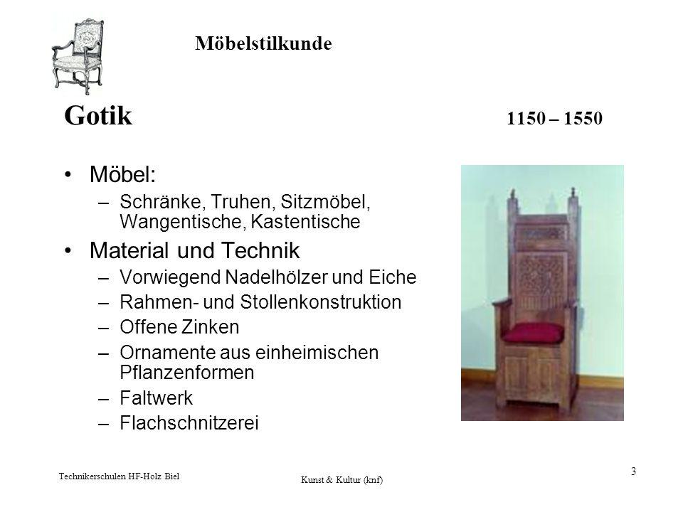 Möbelstilkunde Technikerschulen HF-Holz Biel Kunst & Kultur (knf) 3 Gotik 1150 – 1550 Möbel: –Schränke, Truhen, Sitzmöbel, Wangentische, Kastentische