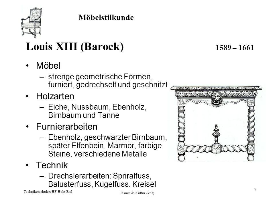 Möbelstilkunde Technikerschulen HF-Holz Biel Kunst & Kultur (knf) 7 Louis XIII (Barock) 1589 – 1661 Möbel –strenge geometrische Formen, furniert, gedr