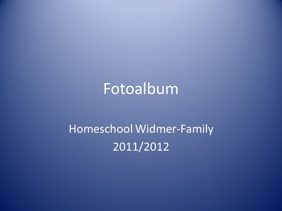Fotoalbum Homeschool Widmer-Family 2011/2012