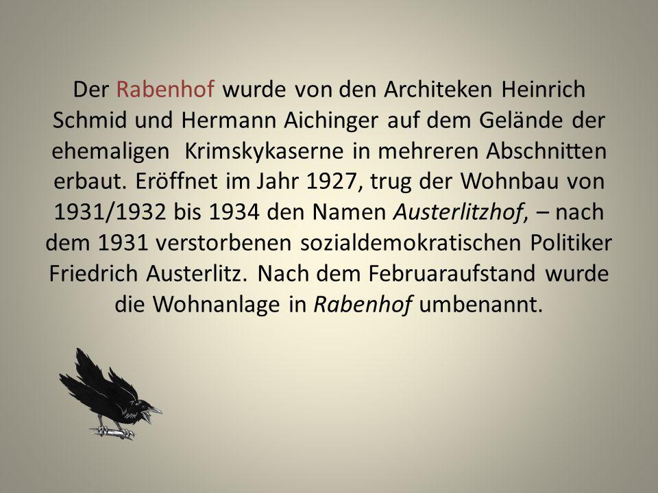 Der Rabenhof wurde von den Architeken Heinrich Schmid und Hermann Aichinger auf dem Gelände der ehemaligen Krimskykaserne in mehreren Abschnitten erbaut.