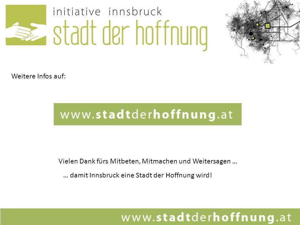 Weitere Infos auf: Vielen Dank fürs Mitbeten, Mitmachen und Weitersagen … … damit Innsbruck eine Stadt der Hoffnung wird!