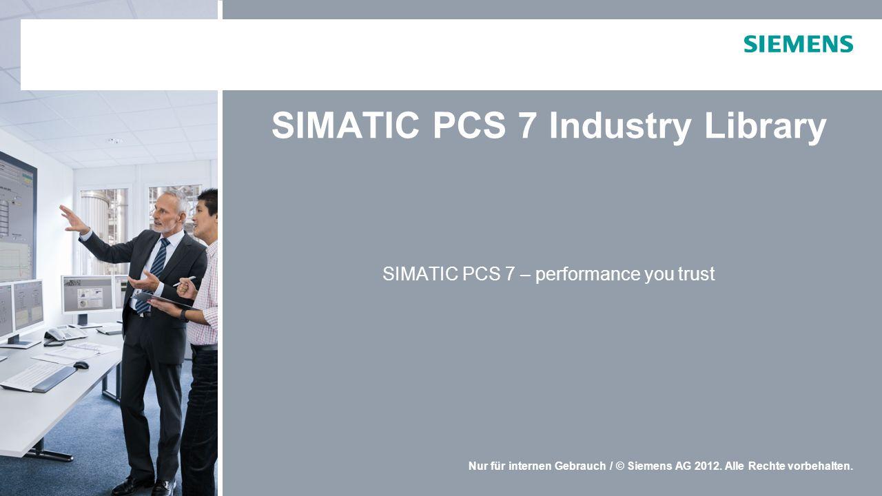 Nur für internen Gebrauch / © Siemens AG 2012. Alle Rechte vorbehalten. SIMATIC PCS 7 Industry Library SIMATIC PCS 7 – performance you trust