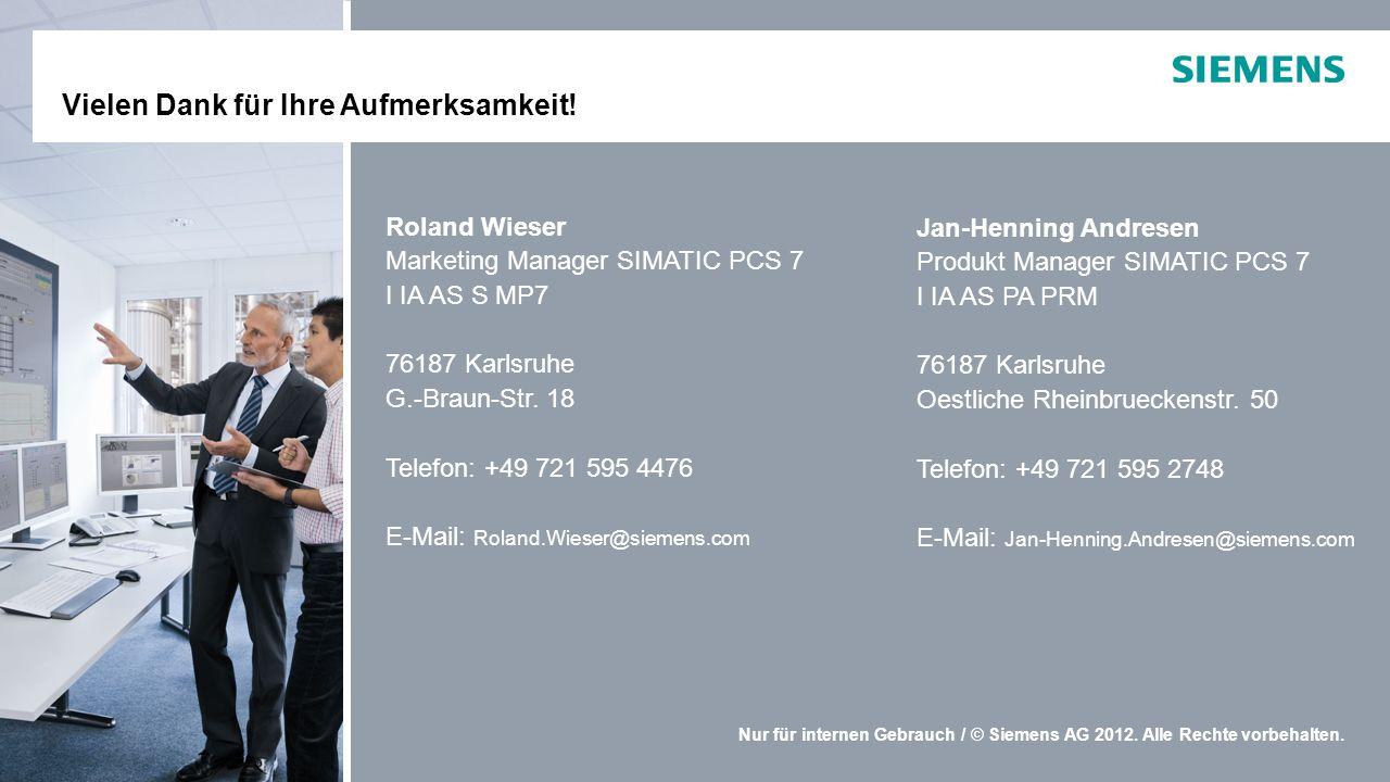 Nur für internen Gebrauch / © Siemens AG 2012. Alle Rechte vorbehalten. Roland Wieser Marketing Manager SIMATIC PCS 7 I IA AS S MP7 76187 Karlsruhe G.