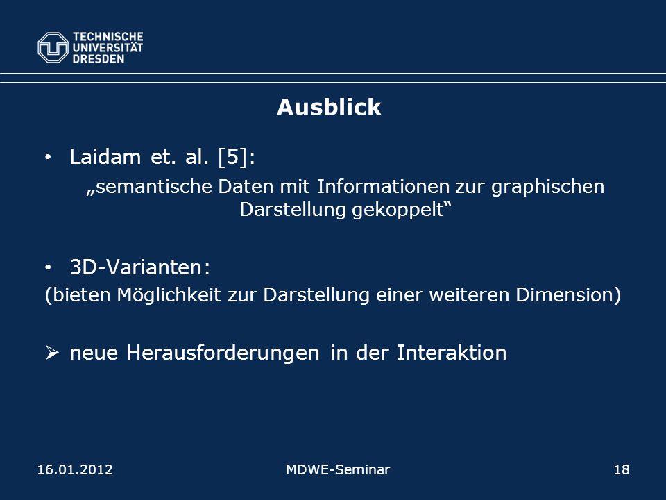 Ausblick Laidam et. al. [5]: semantische Daten mit Informationen zur graphischen Darstellung gekoppelt 3D-Varianten: (bieten Möglichkeit zur Darstellu