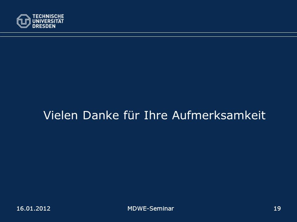 Vielen Danke für Ihre Aufmerksamkeit 16.01.2012MDWE-Seminar19