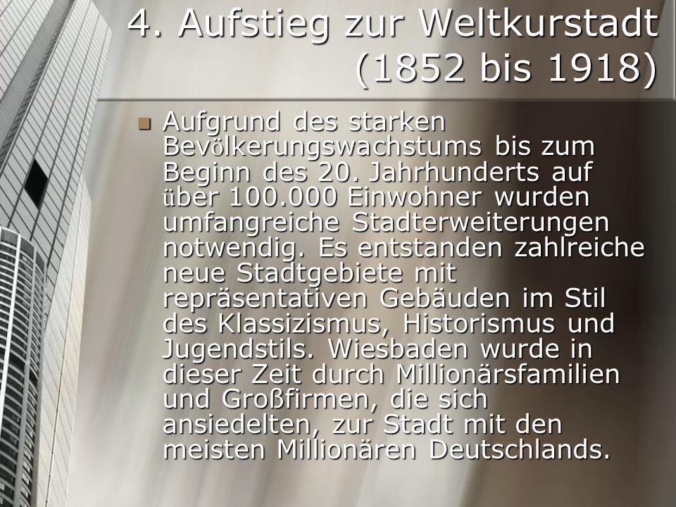 4. Aufstieg zur Weltkurstadt (1852 bis 1918) Aufgrund des starken Bev ö lkerungswachstums bis zum Beginn des 20. Jahrhunderts auf ü ber 100.000 Einwoh