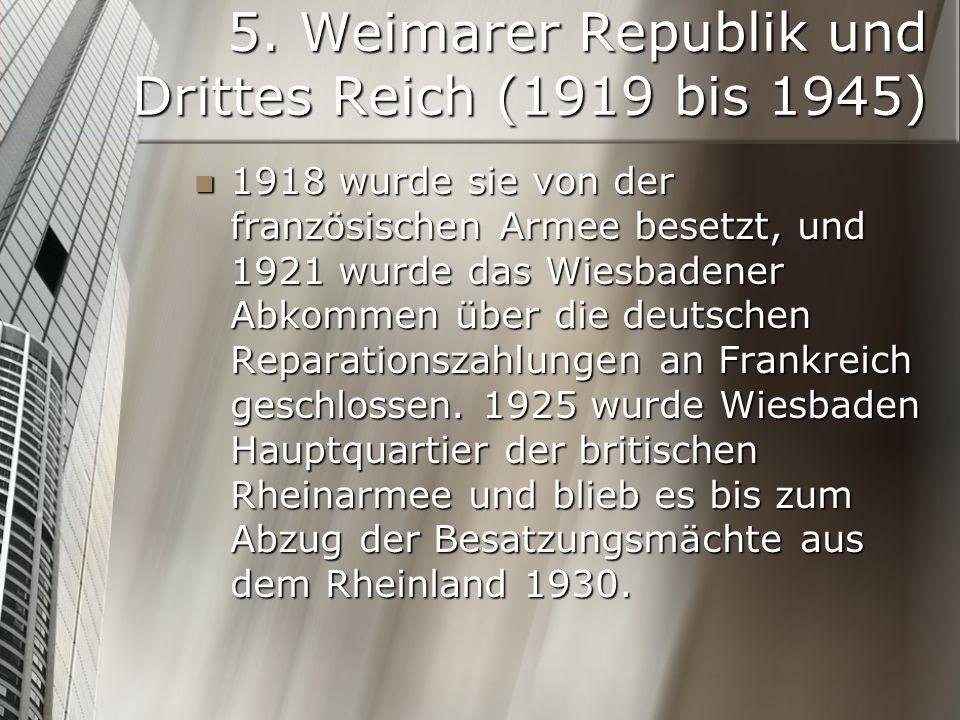 5. Weimarer Republik und Drittes Reich (1919 bis 1945) 1918 wurde sie von der französischen Armee besetzt, und 1921 wurde das Wiesbadener Abkommen übe