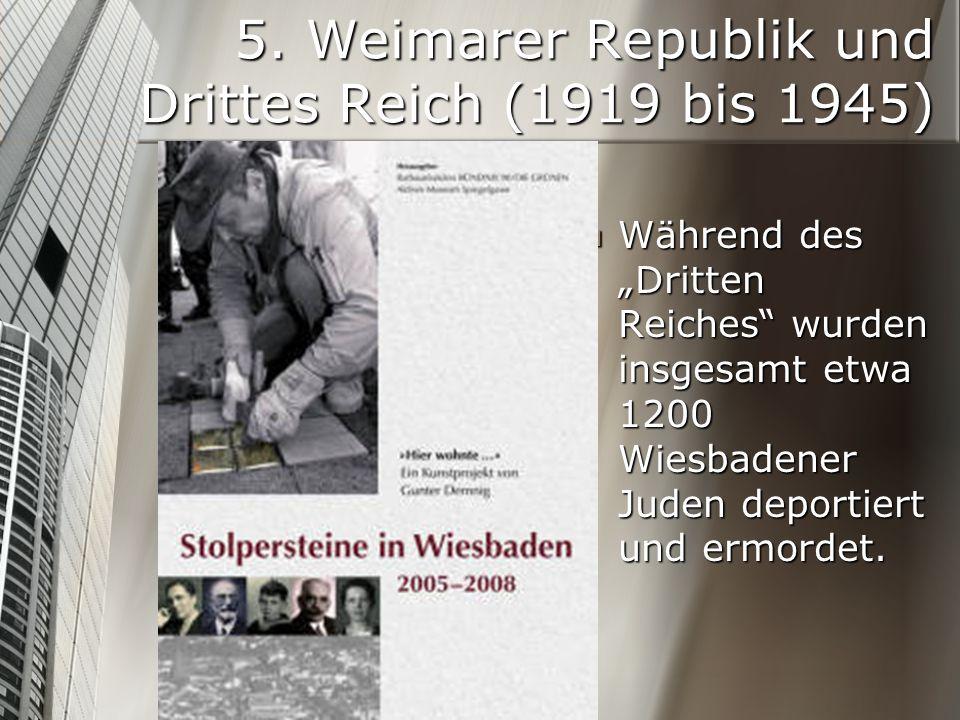 5. Weimarer Republik und Drittes Reich (1919 bis 1945) Während des Dritten Reiches wurden insgesamt etwa 1200 Wiesbadener Juden deportiert und ermorde