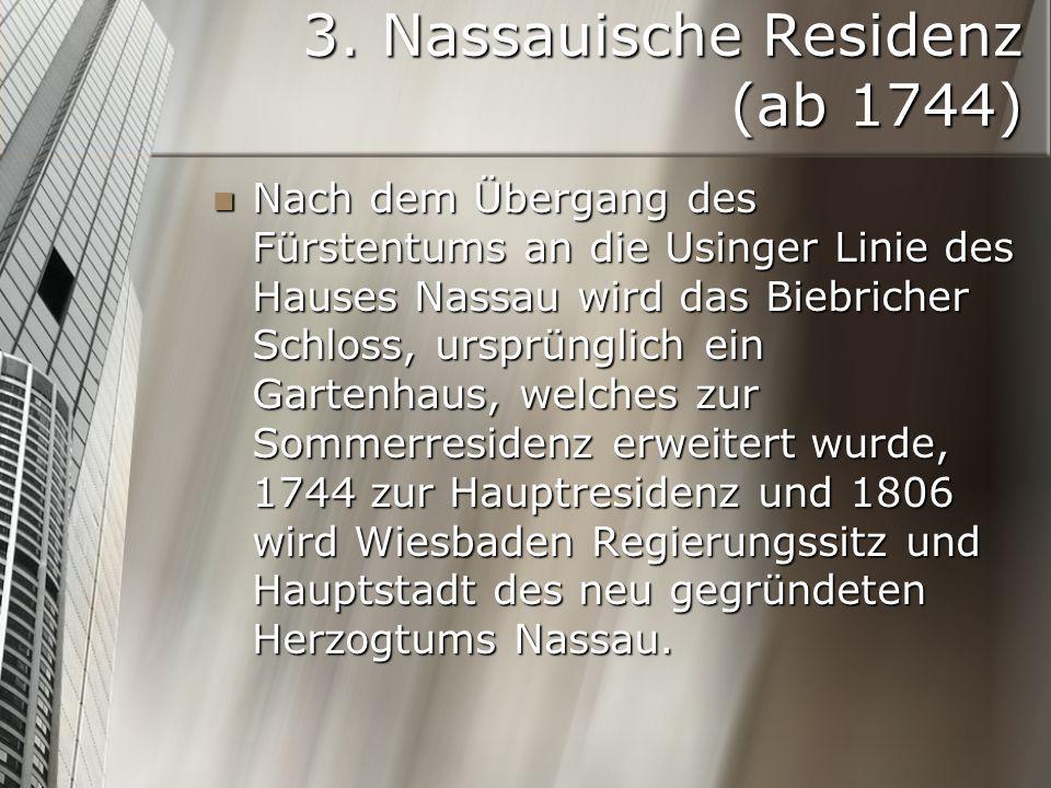 3. Nassauische Residenz (ab 1744) Nach dem Übergang des Fürstentums an die Usinger Linie des Hauses Nassau wird das Biebricher Schloss, ursprünglich e