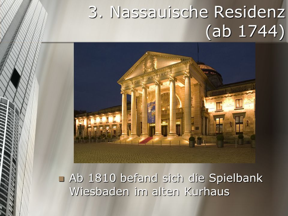 3. Nassauische Residenz (ab 1744) Ab 1810 befand sich die Spielbank Wiesbaden im alten Kurhaus