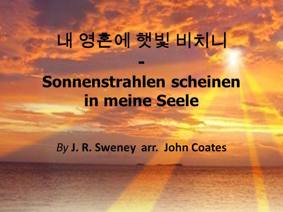 - Sonnenstrahlen scheinen in meine Seele By J. R. Sweney arr. John Coates