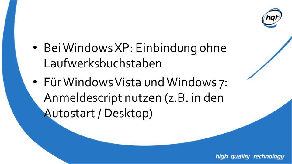 Bei Windows XP: Einbindung ohne Laufwerksbuchstaben Für Windows Vista und Windows 7: Anmeldescript nutzen (z.B. in den Autostart / Desktop)
