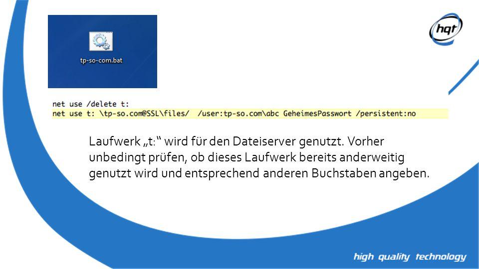 Laufwerk t: wird für den Dateiserver genutzt. Vorher unbedingt prüfen, ob dieses Laufwerk bereits anderweitig genutzt wird und entsprechend anderen Bu