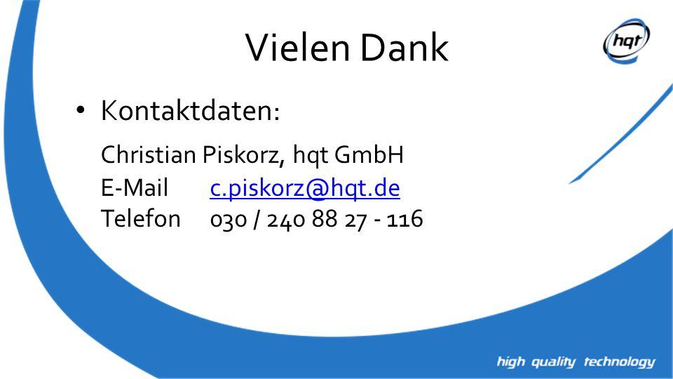 Vielen Dank Kontaktdaten: Christian Piskorz, hqt GmbH E-Mailc.piskorz@hqt.de Telefon030 / 240 88 27 - 116c.piskorz@hqt.de