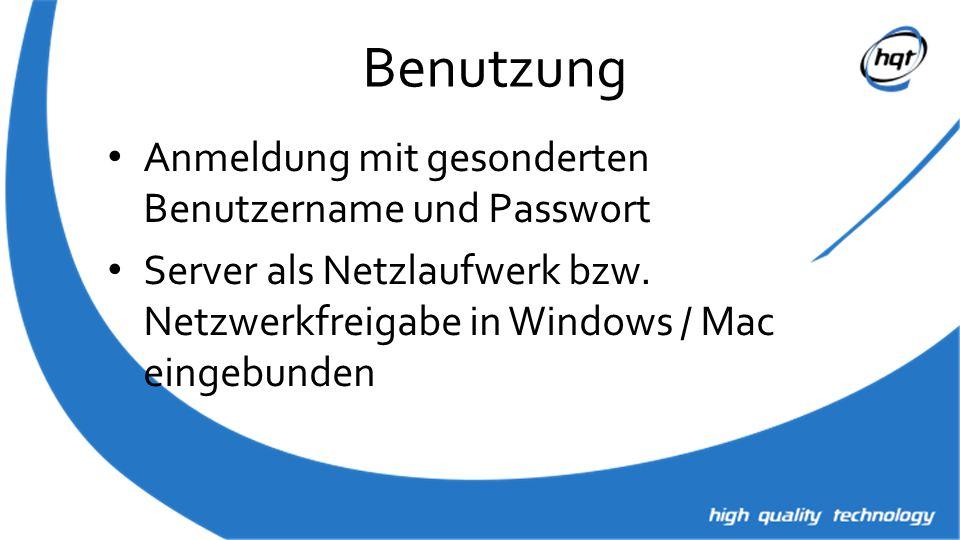 Benutzung Anmeldung mit gesonderten Benutzername und Passwort Server als Netzlaufwerk bzw. Netzwerkfreigabe in Windows / Mac eingebunden