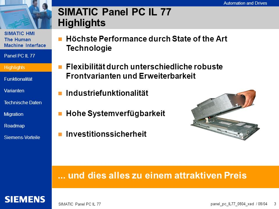 Automation and Drives SIMATIC HMI The Human Machine Interface panel_pc_IL77_0804_xed / 08/04 3 SIMATIC Panel PC IL 77 SIMATIC Panel PC IL 77 Highlight