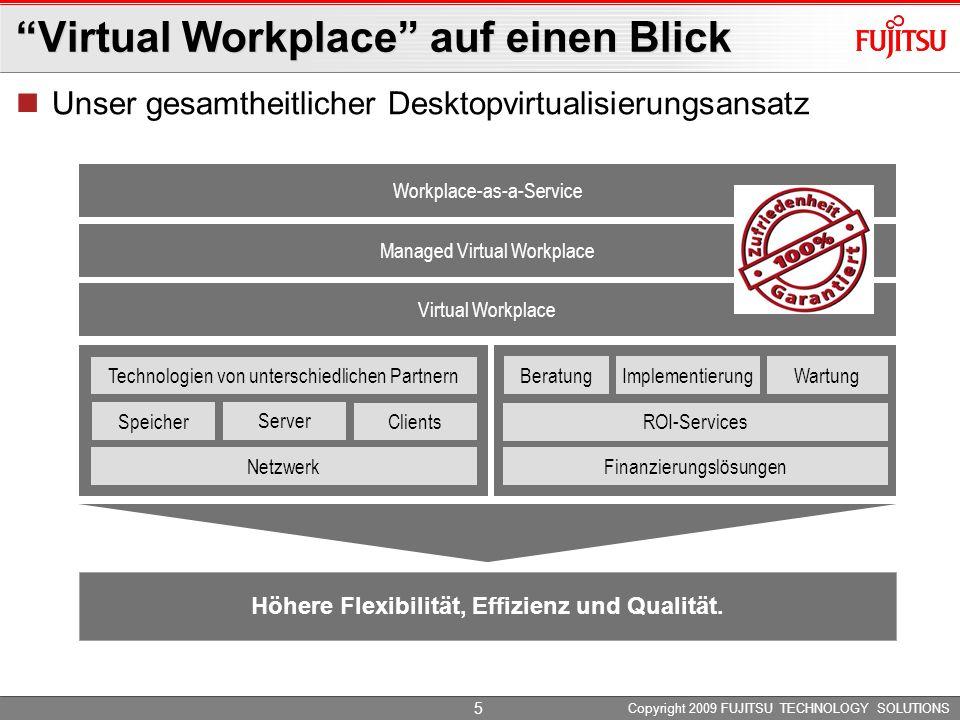 Copyright 2009 FUJITSU TECHNOLOGY SOLUTIONS 5 Workplace-as-a-Service Virtual Workplace auf einen Blick Höhere Flexibilität, Effizienz und Qualität.