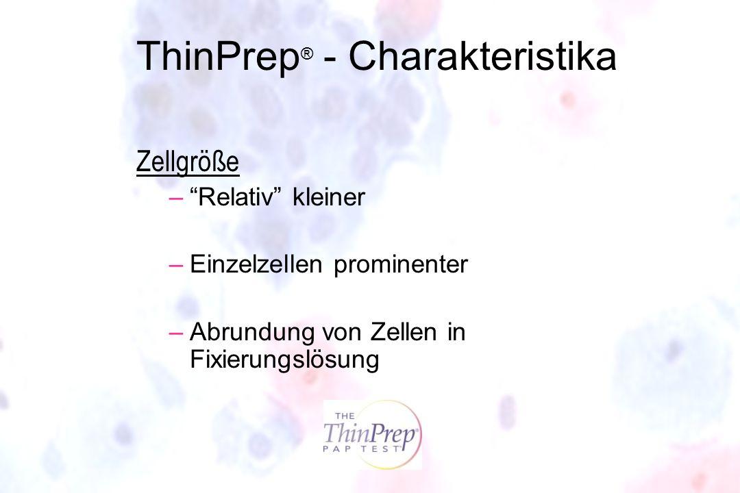 ThinPrep ® - Charakteristika Zellgröße –Relativ kleiner –Einzelzellen prominenter –Abrundung von Zellen in Fixierungslösung