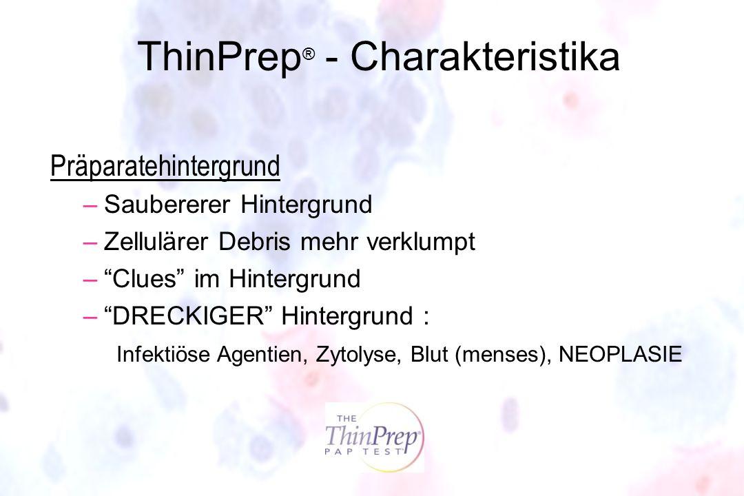 ThinPrep ® - Charakteristika Präparatehintergrund –Saubererer Hintergrund –Zellulärer Debris mehr verklumpt –Clues im Hintergrund –DRECKIGER Hintergru