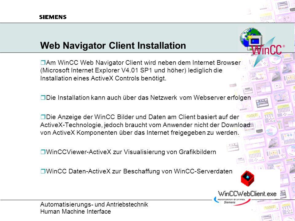 Automatisierungs - und Antriebstechnik Human Machine Interface Web Navigator Server Projektierung Überblick WinCC Gesamtprojekt am Web Server Definition der WinCC Web Bilder (Bildkonvertierung und - komprimierung) Festlegung der User und deren Rechte / Startbilder etc.