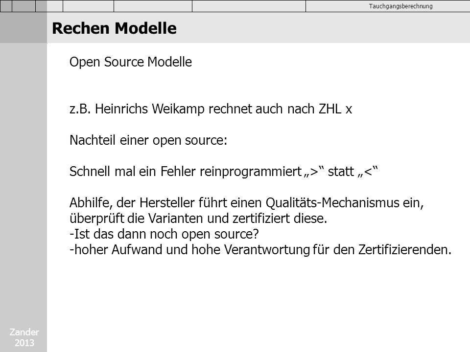 Zander 2013 Tauchgangsberechnung Open Source Modelle z.B. Heinrichs Weikamp rechnet auch nach ZHL x Nachteil einer open source: Schnell mal ein Fehler
